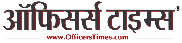 Officers Times (Voice of Indian Officer's) RNI Reg. No. :- RAJHIN/2012/50158
