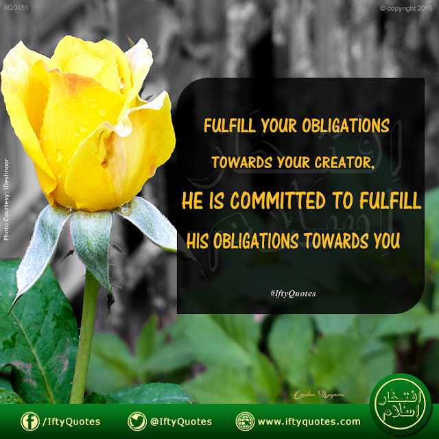 Ifty Quotes | Fulfill your obligations towards your Creator, he is committed to fulfill His abligations towards you | Iftikhar Islam