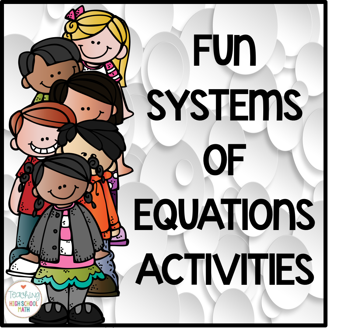 Teaching High School Math Fun Systems Of Equations Activities
