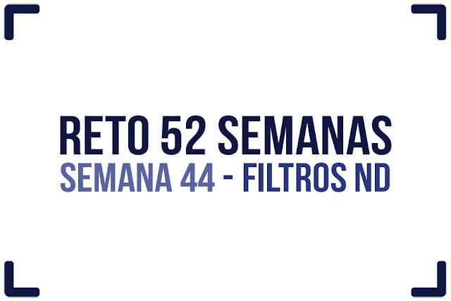 Reto 52 semanas - semana 44  - Filtros ND