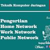 Pengertian Home, Work dan Public Network Lengkap