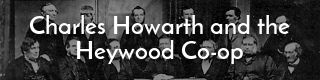 Link to the story of Charles Howarth and the Heywood Co-op