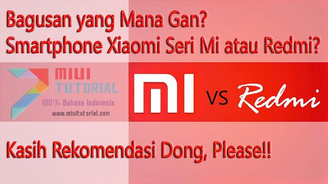 Bagusan yang Mana Gan? Smartphone Xiaomi Seri Mi atau Redmi? Kasih Rekomendasi Dong, Please!!