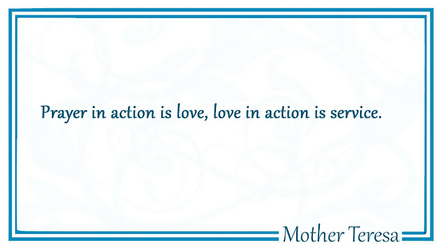 Prayer in action is love, love in action is service Mother Teresa