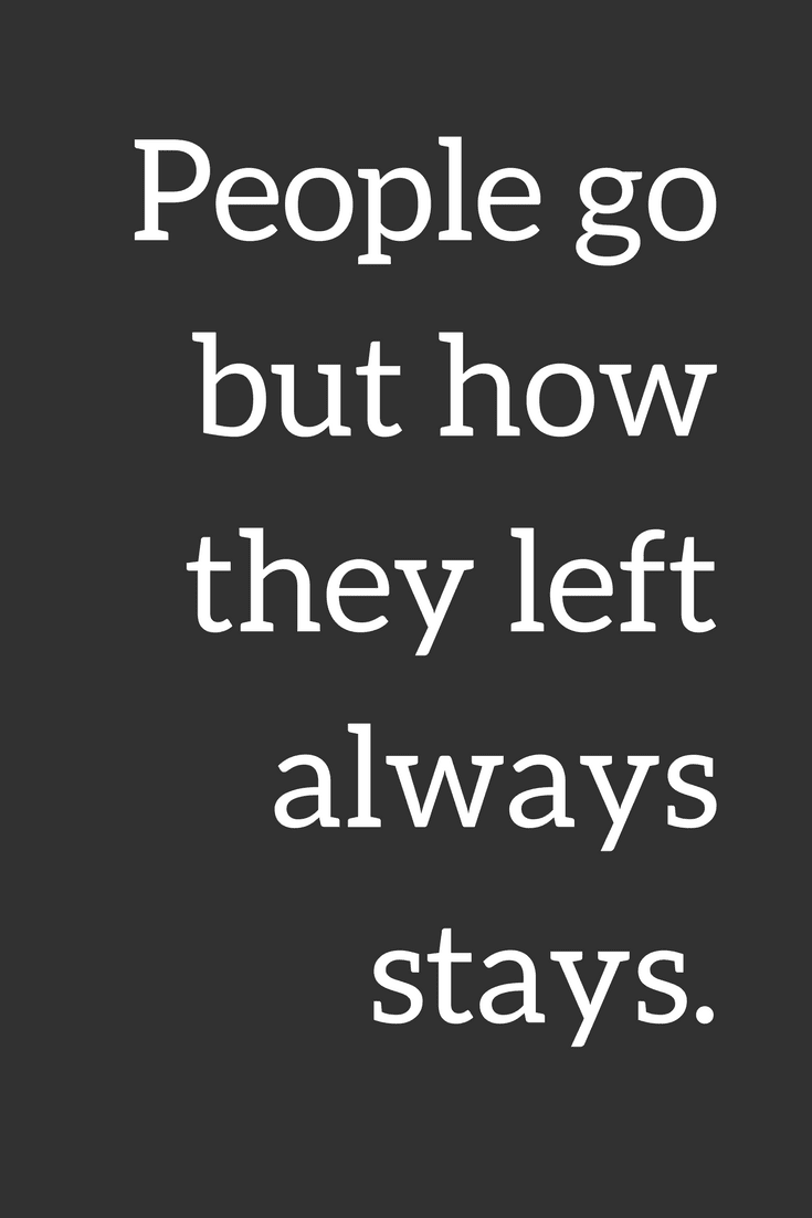 People Go But How They Left Always Stays Quotes Quotes