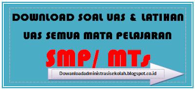 Soal UAS Bahasa Indonesia Kelas 7 Kurikulum 2013, Soal UAS Bahasa Indonesia Kelas 8 Kurikulum 2013, Soal UAS Bahasa Indonesia Kelas 9 Kurikulum 2013