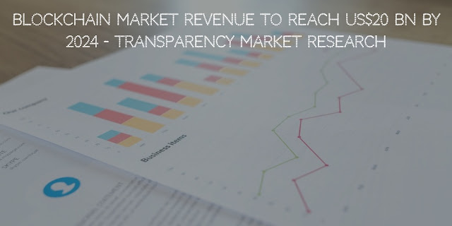 Blockchain market Revenue to reach US$20 bn by 2024 - Transparency Market Research