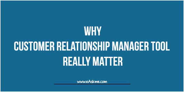 Why Customer Relationship Manager Tools Really Matter : eAskme