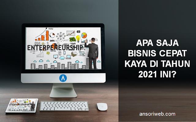Apa Saja Bisnis Cepat Kaya di Tahun 2021 ini?