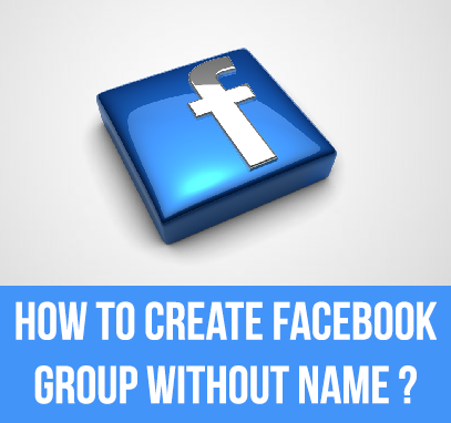 How to creat facebook group without name ?