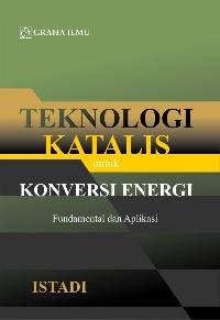 Teknologi Katalis untuk Konversi Energi; Fundamental dan Aplikasi