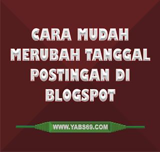 Cara Mudah Merubah Tanggal Postingan Di Blogspot Yabs69 Community