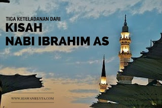 Tiga Keteladanan dari Kisah Nabi Ibrahim