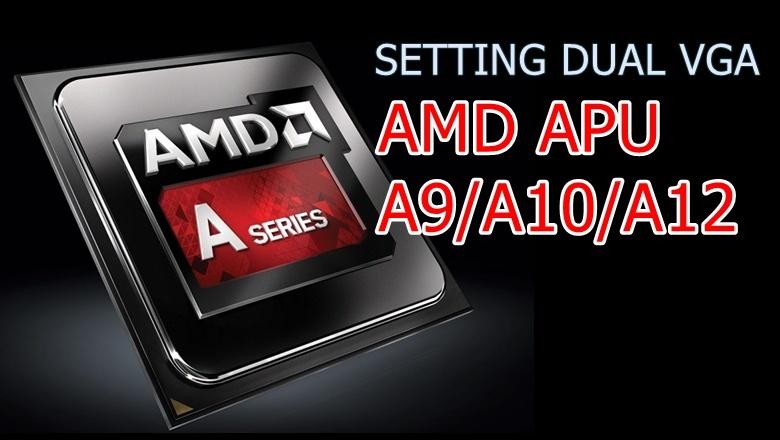 Cara Setting dual VGA AMD APU A9/A10/A12 dan mengetahui jumlah