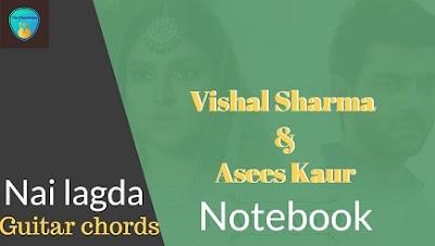 NAI LAGDA Guitar Chords ACCURATE | NOTEBOOK | VISHAL SHARMA & ASEES KAUR