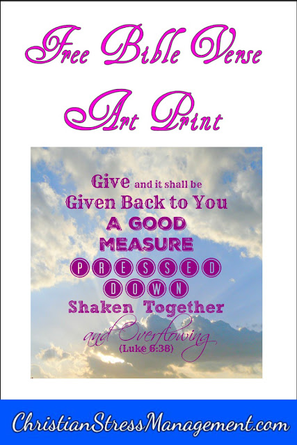 Give and it shall be given back to you a good measure, pressed down, shaken together and overflowing (Luke 6:38) Bible verse art print.