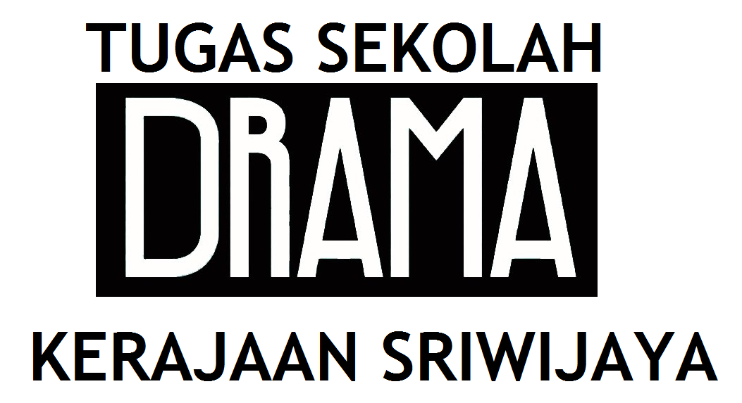 Tugas Sekolah Naskah Drama Kerajaan Sriwijaya Tugas Sekolah