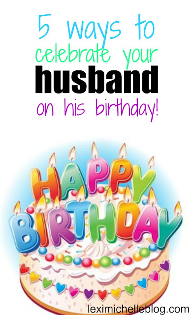 5 ways to celebrate your husband on his birthday plus 2 extra