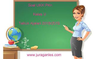 Contoh Soal UKK / UAS 2 PKn Kelas 5 Terbaru Tahun Ajaran 2018/2019