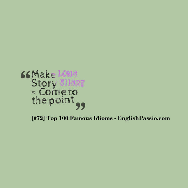 Idiom #72: Long Story Short [Top 100 Famous Idioms] | English Passio
