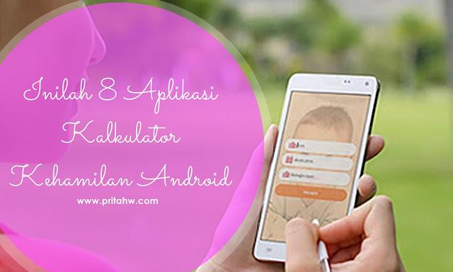Inilah 8 Aplikasi Kalkulator Kehamilan Android