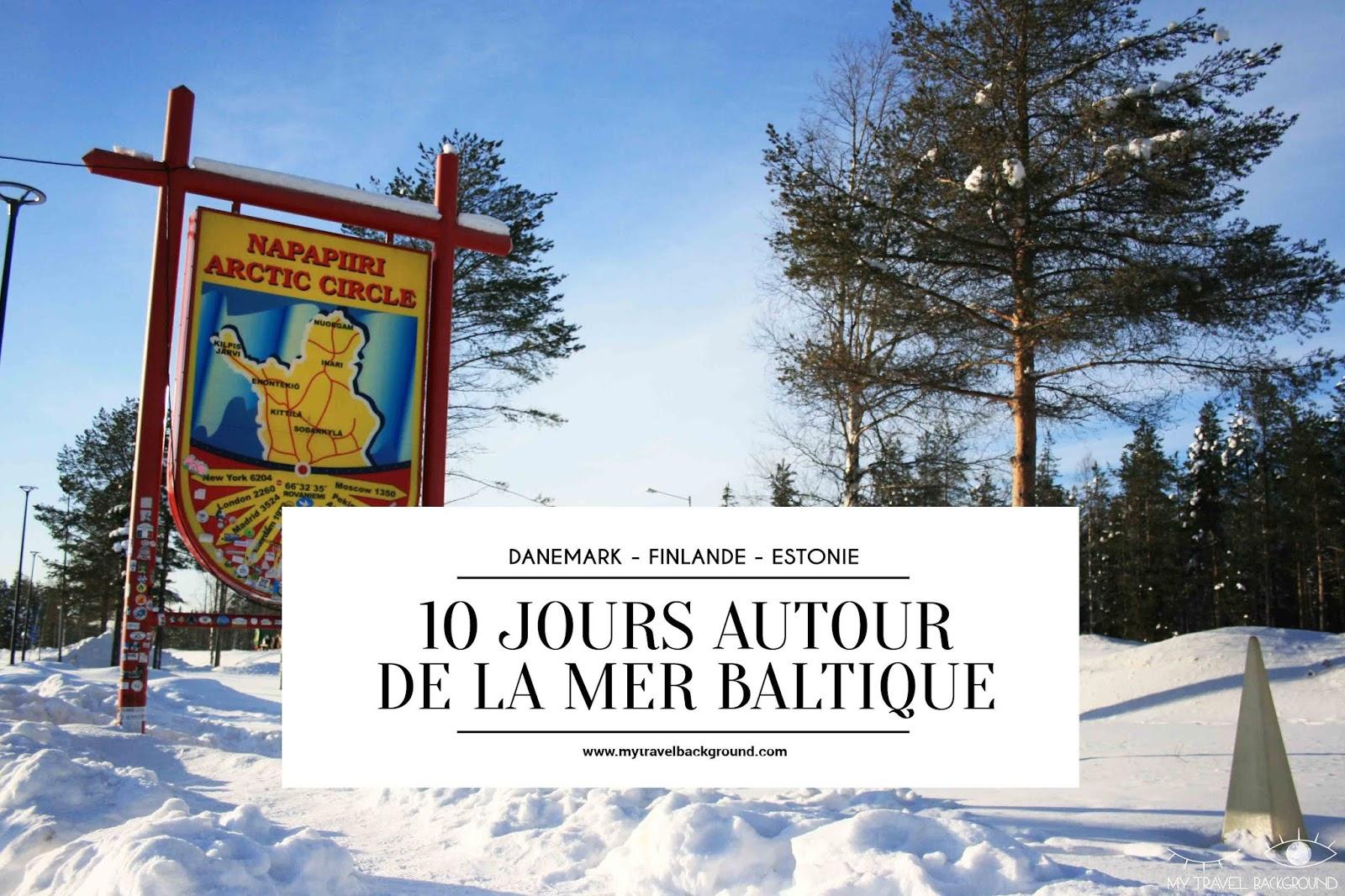 My Travel Background : road trip de 10 jours autour de la mer baltique : Danemark, Finlande, Estonie