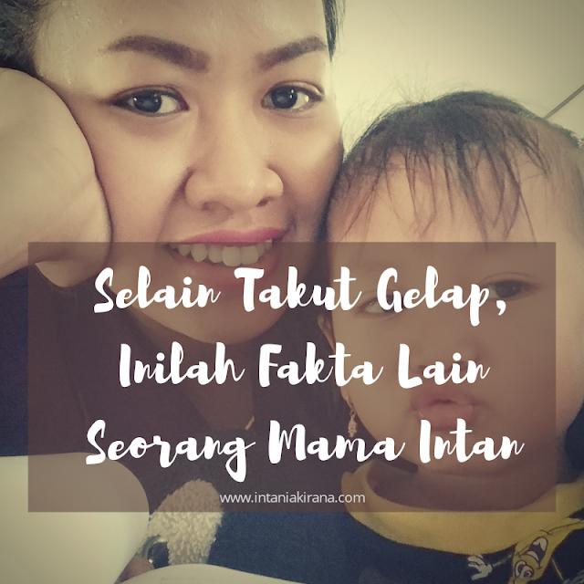 Selain Takut Gelap, Inilah Fakta Lain Seorang Mama Intan