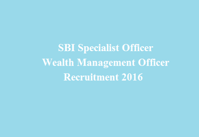 SBI Specialist Officer Wealth Management Officer Recruitment 2016