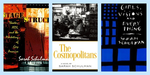 Stage Struck, The Cosmopolitans, Girls, Visions and Everything by Sarah Schulman