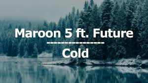 Cold by Maroon 5 ft. Future