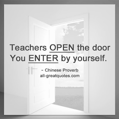"""Teachers open the door,, You enter by yourself."" Chinese Proverb"