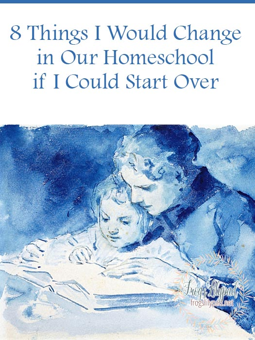 Do you ever wish you could have a do-over? 8 things I would change in our homeschool if I could start the journey over.