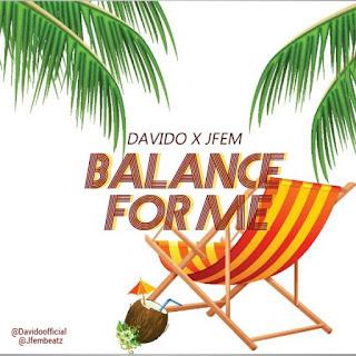 Davido & Jfem - Balance For Me