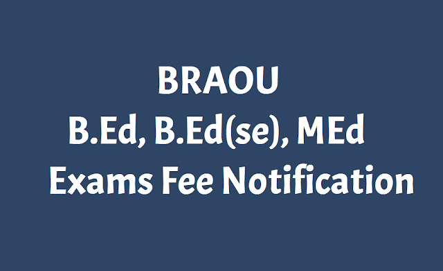 braou bed,bed(se),med i ii year exams fee notification june 2019,braou bed, bed(se),med 1st 2nd year exams time table 2019,hall tickets,results, annual exams schedule
