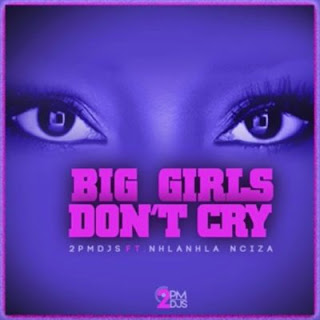 2PM DJs  Feat. Nhlanhla Nciza – Big Girls Don't Cry