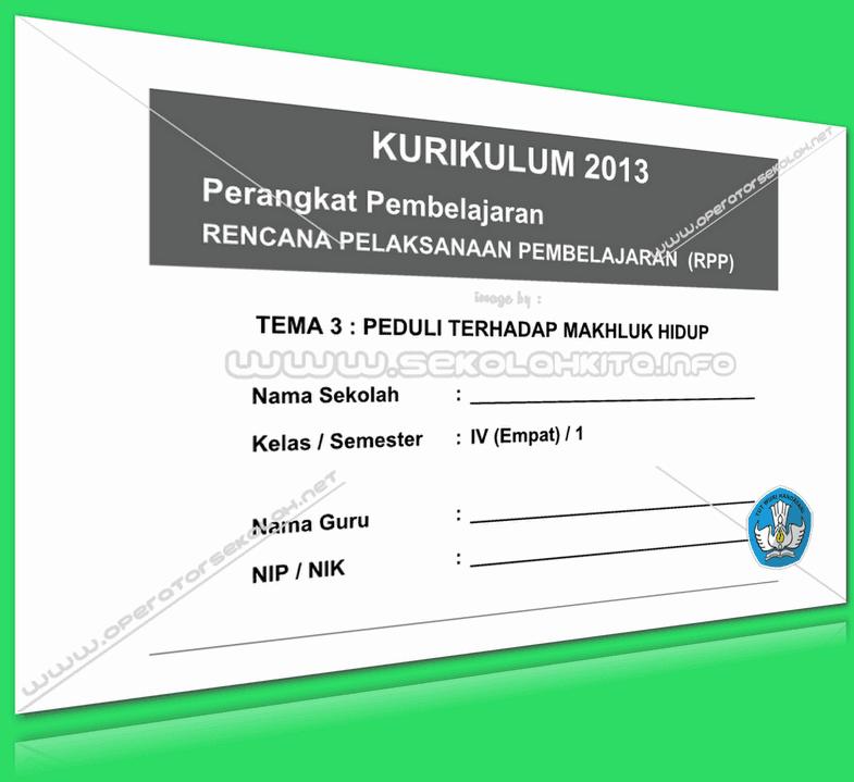 RPP Kurikulum 2013 SD KELAS 4 SEMESTER 1 Tema Peduli Terhadap Makhluk Hidup Lengkap Per Subtema Revisi 2016