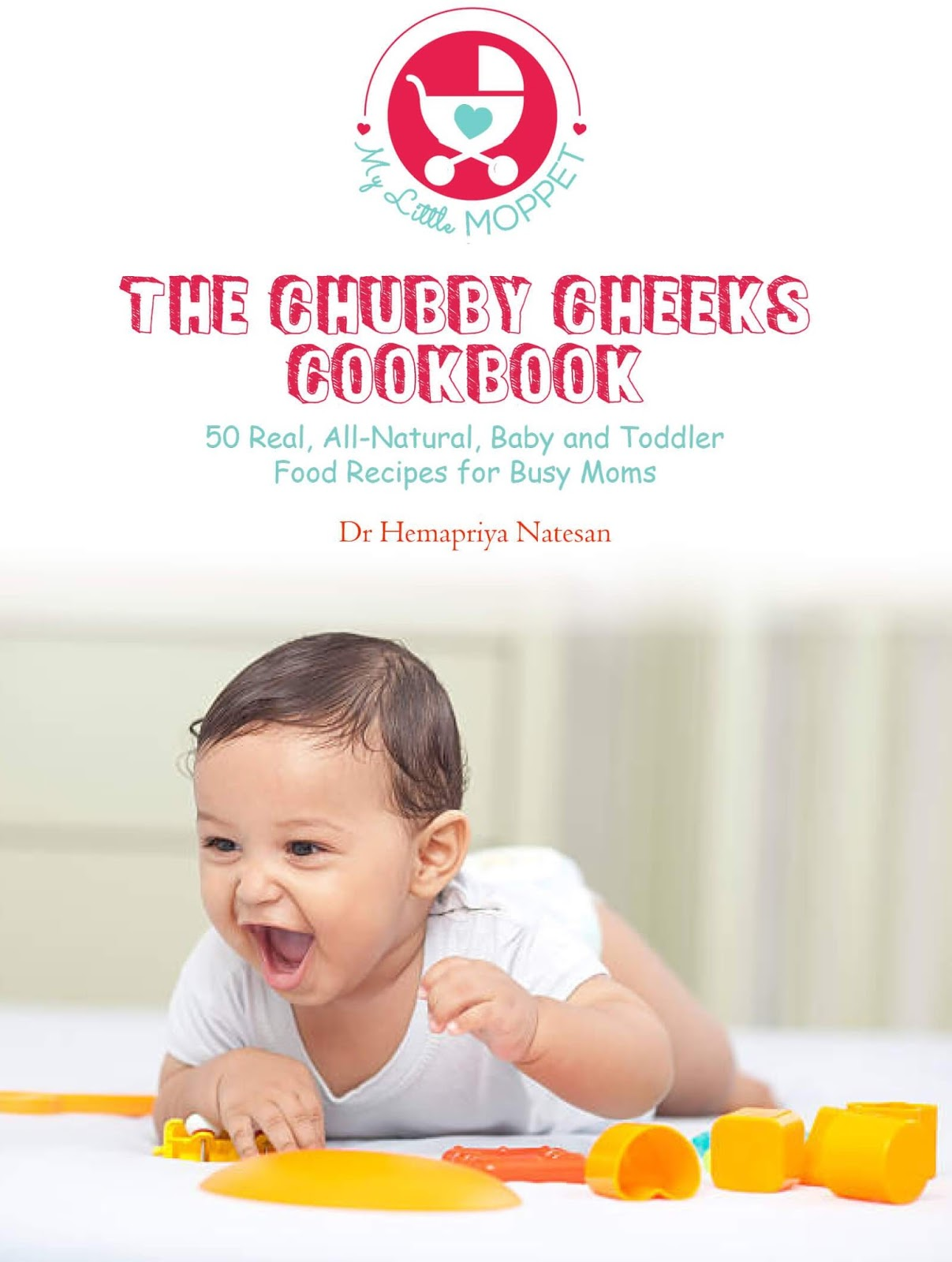 Indian food recipes indian recipes desi food desi recipes the chubby cheeks cookbook is a guide to educate families on nutrition and making food especially for their babies and toddlers forumfinder Choice Image