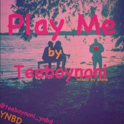 DOWNLOAD MP3:Teeboynoni__Play Me @teeboynoni_ynbd