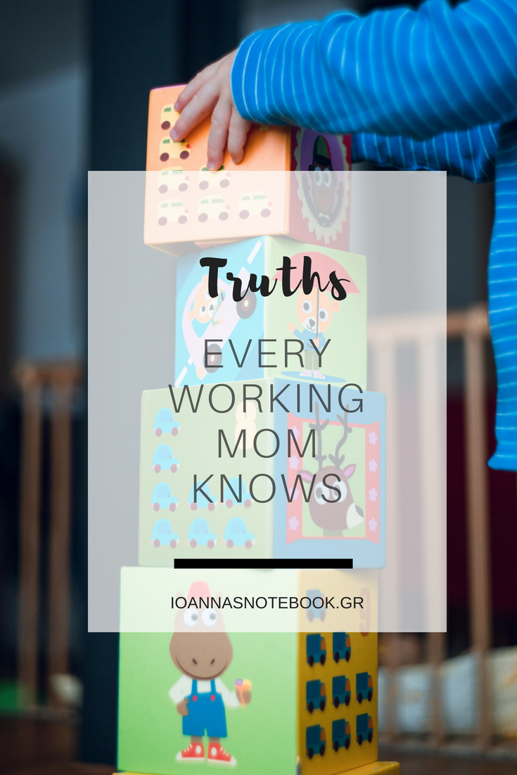 5 Truths every working mom knows: The struggles of being a working mom are huge, so here's some of them that I believe every single working mom faces | Ioanna's Notebook