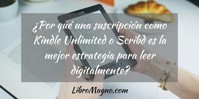 ¿Por qué una suscripción como Kindle Unlimited o Scribd es la mejor estrategia para leer digitalmente?