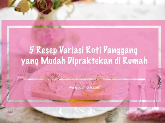 5 Resep Variasi Roti Panggang yang Mudah Dipraktekan di Rumah
