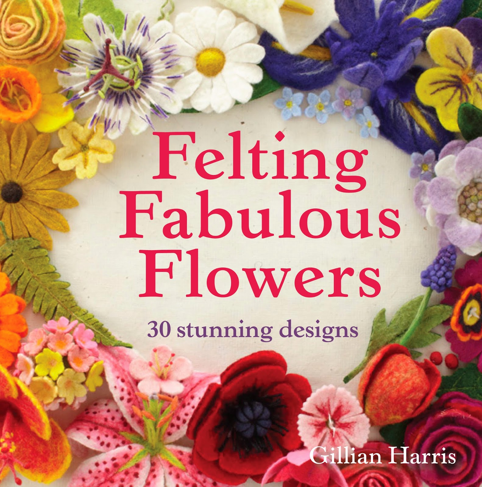 Felting Fabulous Flowers by Gillian Harris