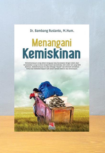 MENANGANI KEMISKINAN, Dr. Bambang Rustanto, M.Hum