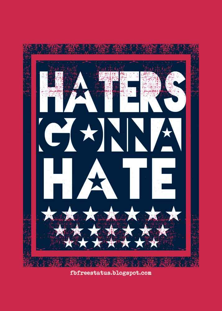 Haters gonna hates,