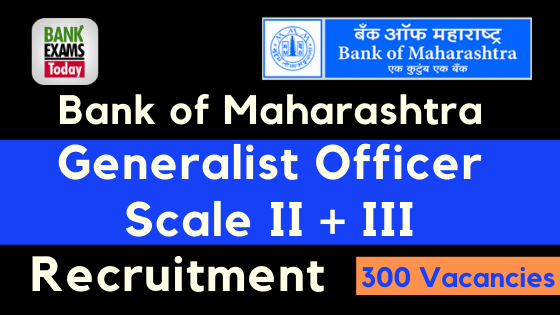 Bank of Maharashtra Generalist Officer Recruitment - 300 Vacancies