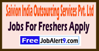 Saivion India Outsourcing Services Pvt. Ltd Recruitment 2017 Jobs For Freshers Apply
