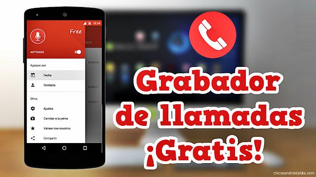 Nueva app GRABADOR DE LLAMADAS para Android - Configura en cualquier móvil