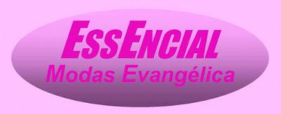 ESSENCIAL  MODAS EVANGÉLICA Rua. Dr. Vigílio de Rezende, 86 Centro - Itapetininga - SP tel: (15)3275-4204 / 3527-4085