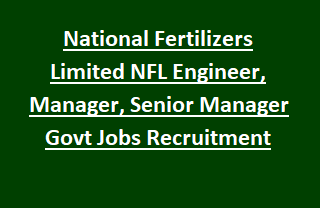 National Fertilizers Limited NFL Engineer, Manager, Senior Manager Govt Jobs Recruitment Last Date 15-11-2017