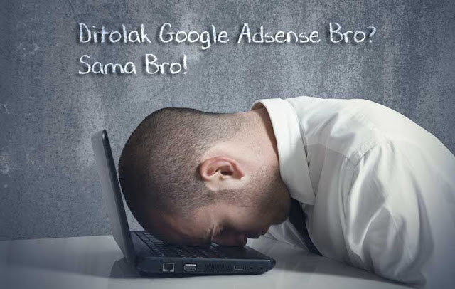 99% Blogger mengalami stress sebab ditolak Adsense